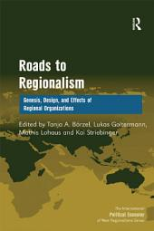Roads to Regionalism: Genesis, Design, and Effects of Regional Organizations