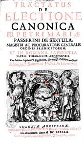 Tractatus de electione canonica fr. Petri Mariae Passerini de Sextula ...
