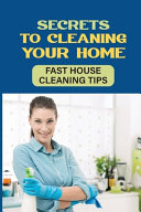 Secrets To Cleaning Your Home