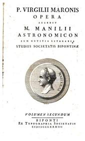 P. Virgilii Maronis Opera. Accedit M. Manilii Astronomicon: cum notitia literaria, Volume 2