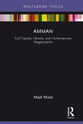 Amman  Gulf Capital  Identity  and Contemporary Megaprojects