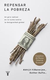 Repensar la pobreza: Un giro radical en la lucha contra la desigualdad global