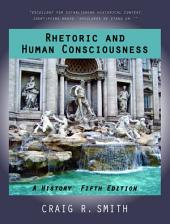 Rhetoric and Human Consciousness: A History, FIfth Edition