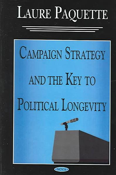 Download Campaign Strategy and the Key to Political Longevity Book