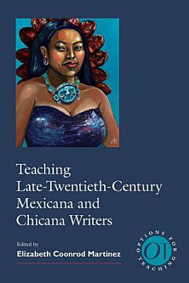 Teaching Late Twentieth Century Mexicana and Chicana Writers