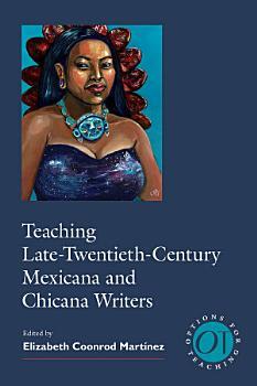 Teaching Late Twentieth Century Mexicana and Chicana Writers PDF