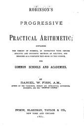 Robinson's Progressive Practical Arithmetic: Containing the Theory of Numbers, in Connection with Concise Analytic and Synthetic Methods of Solution, and Designed as a Complete Text-book on this Science, for Common Schools and Academies