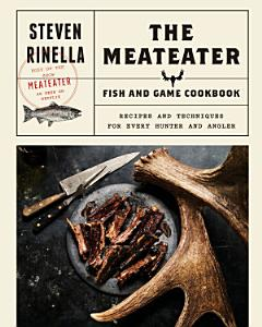 The MeatEater Fish and Game Cookbook Book