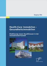 Health Care Immobilien   Gesundheitsimmobilien  Etablierung neuer Assetklassen in der Immobilienwirtschaft PDF