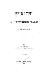 Betrayed: A Northern Tale, in Seven Parts