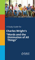 A Study Guide for Charles Wright s  Words and the Diminution of All Things
