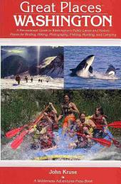Great Places Washington: A Recreational Guide to Washington's Public Lands and Historic Places for Birding, Hiking, Photography, Fishing, Hunting, and Camping