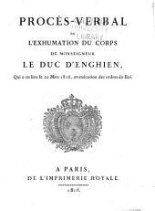 Procès-verbal de l'exhumation du corps de monseigneur le duc d'Enghien, qui a eu lieu le 20 mars 1816, en exécution des ordres du roi
