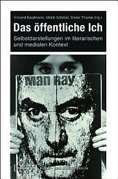 Das öffentliche Ich: Selbstdarstellungen im literarischen und medialen Kontext