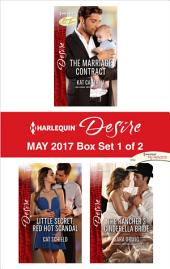 Harlequin Desire May 2017 - Box Set 1 of 2: The Marriage Contract\Little Secret, Red Hot Scandal\The Rancher's Cinderella Bride