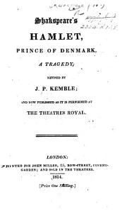 Shakspeare's Hamlet ... Revised by J. P. Kemble; and now first published as it is acted by Their Majesties Servants of the Theatre Royal, Drury Lane