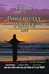 Choose a Powerfully Positive Life