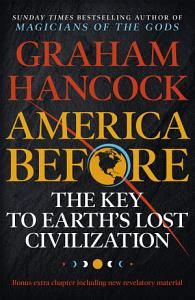 America Before  The Key to Earth s Lost Civilization Book