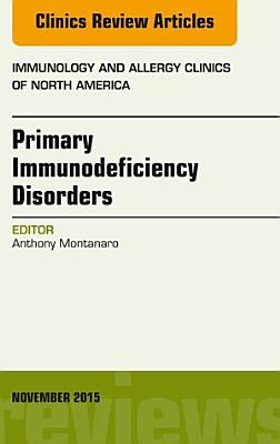 Primary Immunodeficiency Disorders  An Issue of Immunology and Allergy Clinics of North America 35 4  PDF
