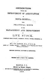 Contributions toward the improvement of agriculture in Nova-Scotia: with practical hints on the management and improvement of live stock