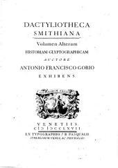 Dactyliotheca Smithiana: Historiam Glyptographicam Auctore Antonio Francisco Gorio Exhibens, Volume 2