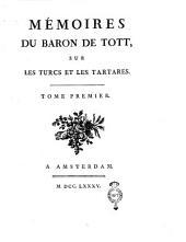 Mémoires du baron de Tott, sur les turcs et les tartares. Tome premier [-second]: Volume1
