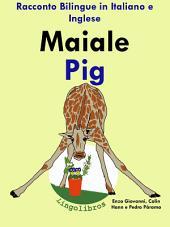 Imparare l'inglese - Inglese per Bambini. Maiale - Pig: Racconto Bilingue in Italiano e Inglese