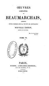 Oeuvres complètes de Beaumarchais, précédées d'une notice sur sa vie et ses ouvrages: Volume6