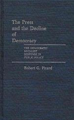 The Press and the Decline of Democracy