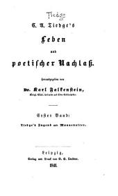 Leben und poetischen Nachlass: Bd. Tiedge's Jugend und Mannesalter