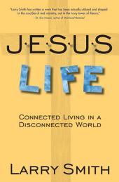 Jesus Life: Connected Living in a Disconnected World