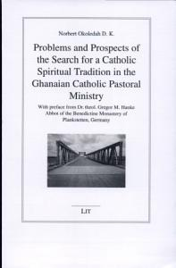 Problems and Prospects of the Search for a Catholic Spiritual Tradition in the Ghanaian Catholic Pastoral Ministry PDF