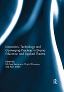 Innovation  Technology and Converging Practices in Drama Education and Applied Theatre PDF