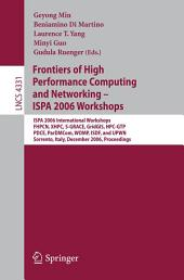 Frontiers of High Performance Computing and Networking – ISPA 2006 Workshops: ISPA 2006 International Workshops FHPCN, XHPC, S-GRACE, GridGIS, HPC-GTP, PDCE, ParDMCom, WOMP, ISDF, and UPWN, Sorrento, Italy, December 4 -7, 2006, Proceedings