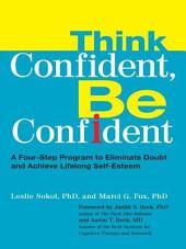 Think Confident, Be Confident: A Four-Step Program to Eliminate Doubt and Achieve Lifelong Self-Esteem