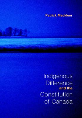 Indigenous Difference and the Constitution of Canada