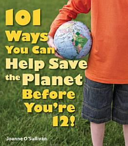 101 Ways You Can Help Save the Planet Before You re 12  PDF