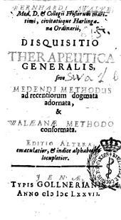 Bernhardi Swalve ... Disquisitio therapeutica generalis, sive Medendi methodus ad recentiorum dogmata adornta, & Walaenae methodo conformata