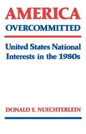 America Overcommitted: United States National Interests in the 1980s