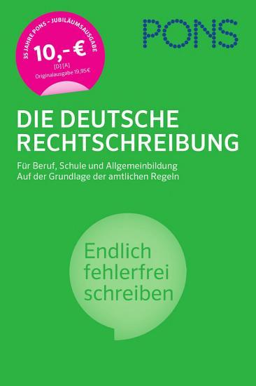 PONS Die deutsche Rechtschreibung    f  r Beruf  Schule und Allgemeinbildung   auf der Grundlage der amtlichen Regeln   endlich fehlerfrei schreiben  PDF