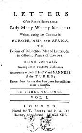 Letters of the Right Honourable Lady M__y W___y M___e: Written, During Her Travels in Europe, Asia, and Africa ...