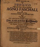 De Iudaico, eoque inter duas vesperas mactando agno paschali, ex Exod. XII, 3. seqq. exercitium academicum