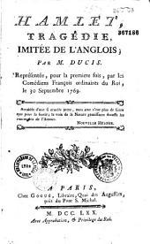 Hamlet. Tragédie, imitée de l'anglais (de Shakespeare) par M. Ducis. Représentée pour la première fois par les Comédiens françois ordinaires du Roi, le 30 septembre 1769...