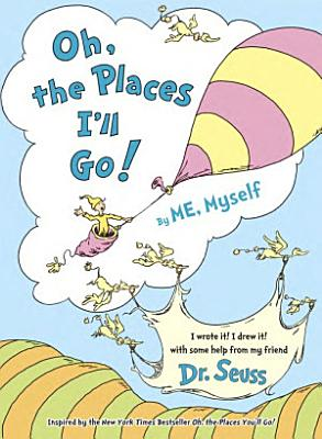 Oh  the Places I ll Go  by Me  Myself