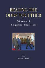 Beating The Odds Together: 50 Years Of Singapore-israel Ties