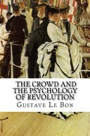 Gustave Le Bon  the Crowd and the Psychology of Revolution PDF