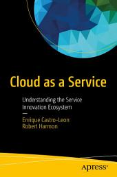 Cloud as a Service: Understanding the Service Innovation Ecosystem
