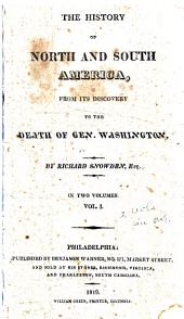 The History of North and South America, from Its Discovery to the Death of General Washington: Volumes 1-2