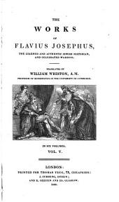 The Works of Flavius Josephus, the Learned and Authentic Jewish Historian, and Celebrated Warrior: Volume 5