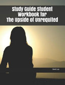 Study Guide Student Workbook For The Upside Of Unrequited Book PDF